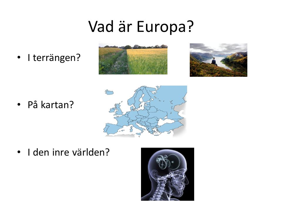 Vad är Europa? I terrängen? På kartan? I den inre världen?