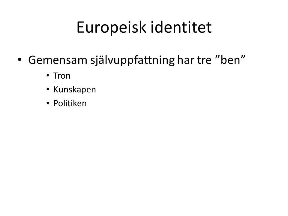"""Europeisk identitet Gemensam självuppfattning har tre """"ben"""" Tron Kunskapen Politiken"""