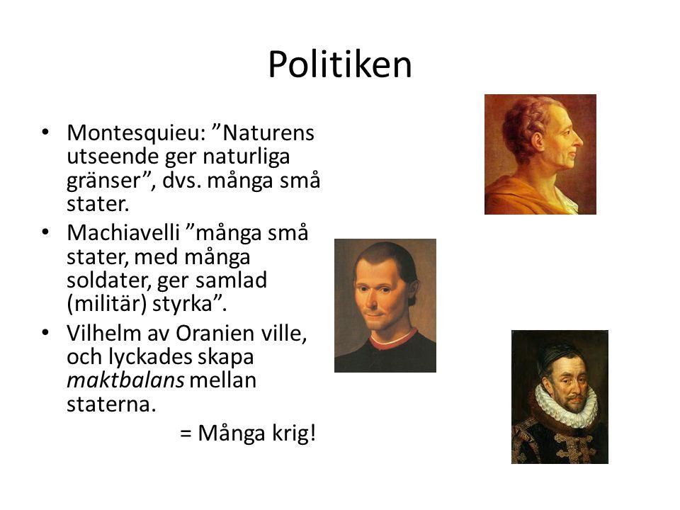 """Politiken Montesquieu: """"Naturens utseende ger naturliga gränser"""", dvs. många små stater. Machiavelli """"många små stater, med många soldater, ger samlad"""