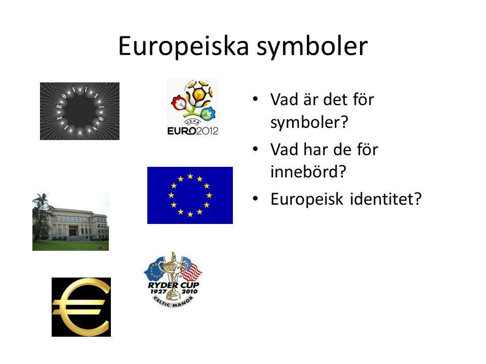 Europeiska symboler Vad är det för symboler? Vad har de för innebörd? Europeisk identitet?