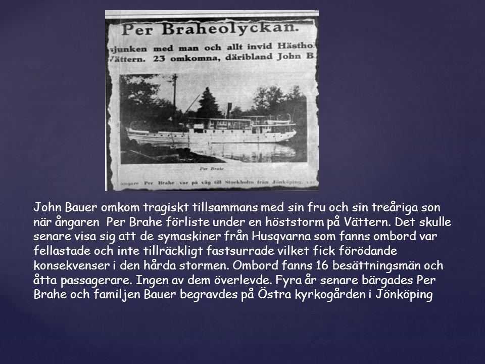John Bauer omkom tragiskt tillsammans med sin fru och sin treåriga son när ångaren Per Brahe förliste under en höststorm på Vättern. Det skulle senare
