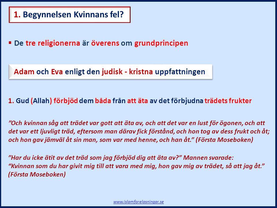 De tre religionerna är överens om grundprincipen Adam och Eva enligt den judisk - kristna uppfattningen 1. Gud (Allah) förbjöd dem båda från att äta