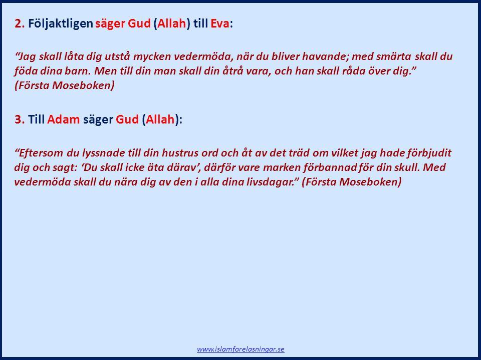 """2. Följaktligen säger Gud (Allah) till Eva: 3. Till Adam säger Gud (Allah): """"Jag skall låta dig utstå mycken vedermöda, när du bliver havande; med smä"""