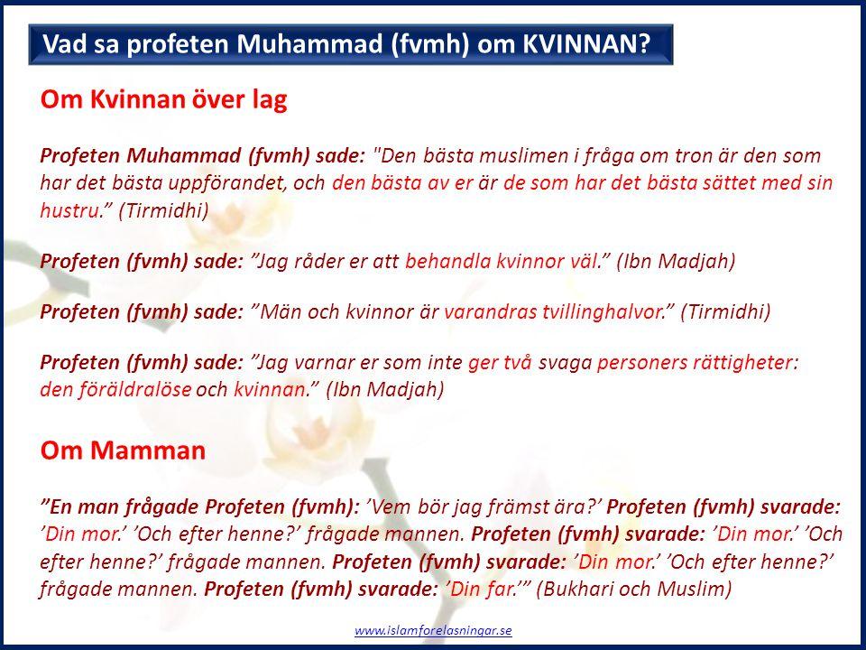 Vad sa profeten Muhammad (fvmh) om KVINNAN? Om Kvinnan över lag Profeten Muhammad (fvmh) sade: