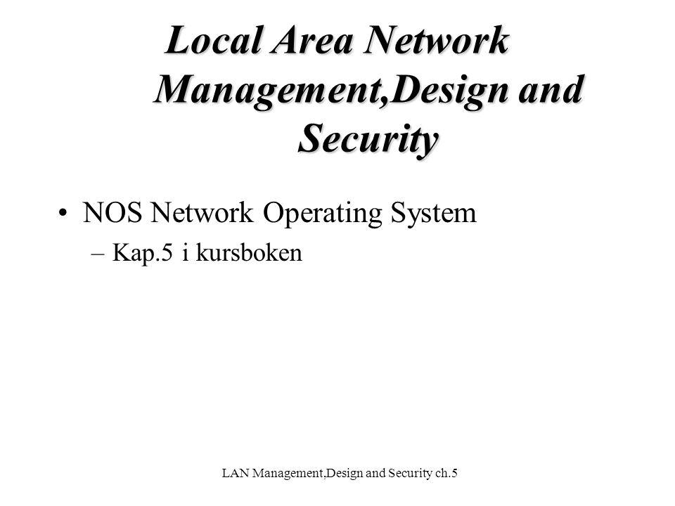 LAN Management,Design and Security ch.5 Local Area Network Management,Design and Security NOS Network Operating System –Kap.5 i kursboken
