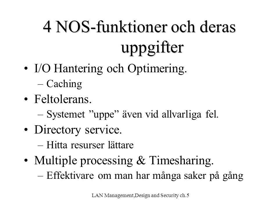 """LAN Management,Design and Security ch.5 4 NOS-funktioner och deras uppgifter I/O Hantering och Optimering. –Caching Feltolerans. –Systemet """"uppe"""" även"""