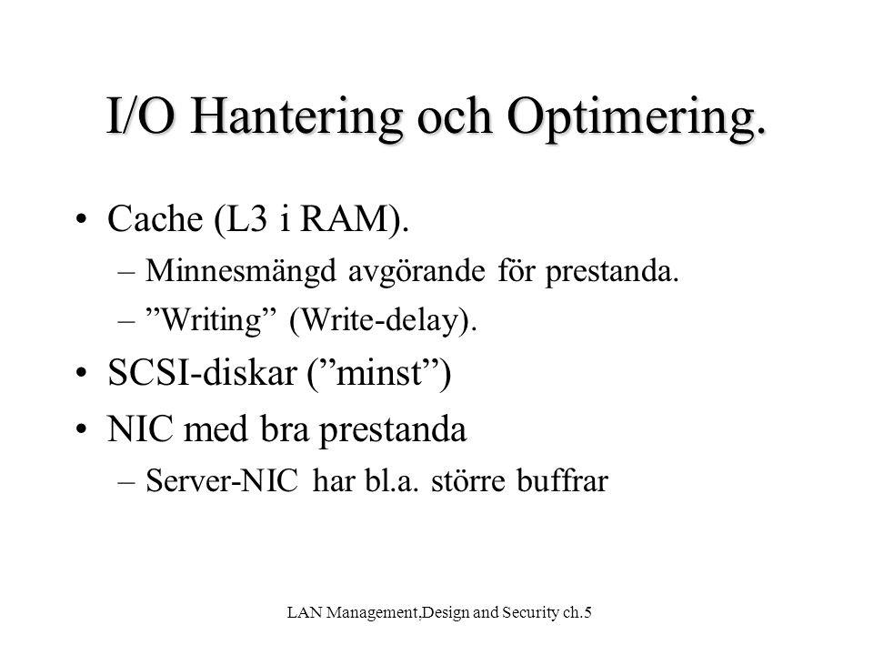 """LAN Management,Design and Security ch.5 I/O Hantering och Optimering. Cache (L3 i RAM). –Minnesmängd avgörande för prestanda. –""""Writing"""" (Write-delay)"""