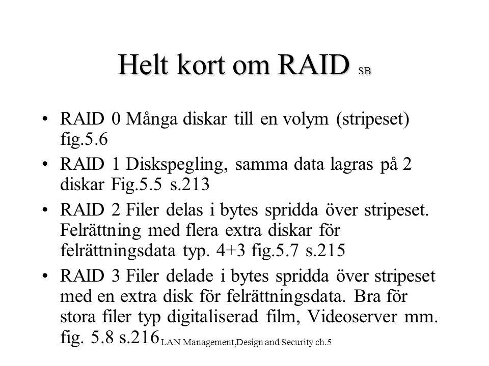 LAN Management,Design and Security ch.5 Helt kort om RAID SB RAID 0 Många diskar till en volym (stripeset) fig.5.6 RAID 1 Diskspegling, samma data lag