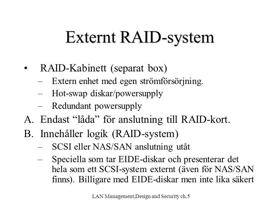 LAN Management,Design and Security ch.5 Externt RAID-system RAID-Kabinett (separat box) –Extern enhet med egen strömförsörjning. –Hot-swap diskar/powe