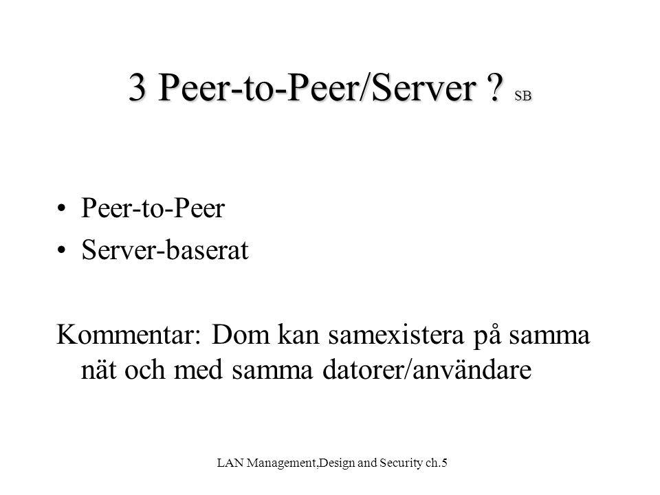 LAN Management,Design and Security ch.5 Peer-to-Peer (jämlike till jämlike) SB Alla kan dela sina egna lokala resurser med andra.