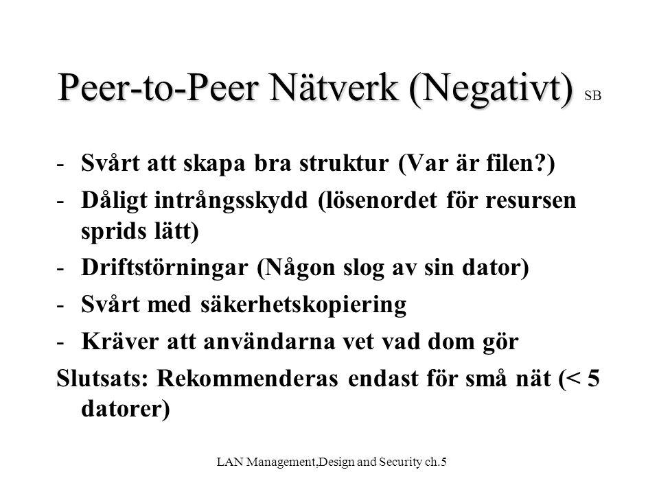 LAN Management,Design and Security ch.5 Peer-to-Peer Nätverk(Negativt) Peer-to-Peer Nätverk (Negativt) SB -Svårt att skapa bra struktur (Var är filen?
