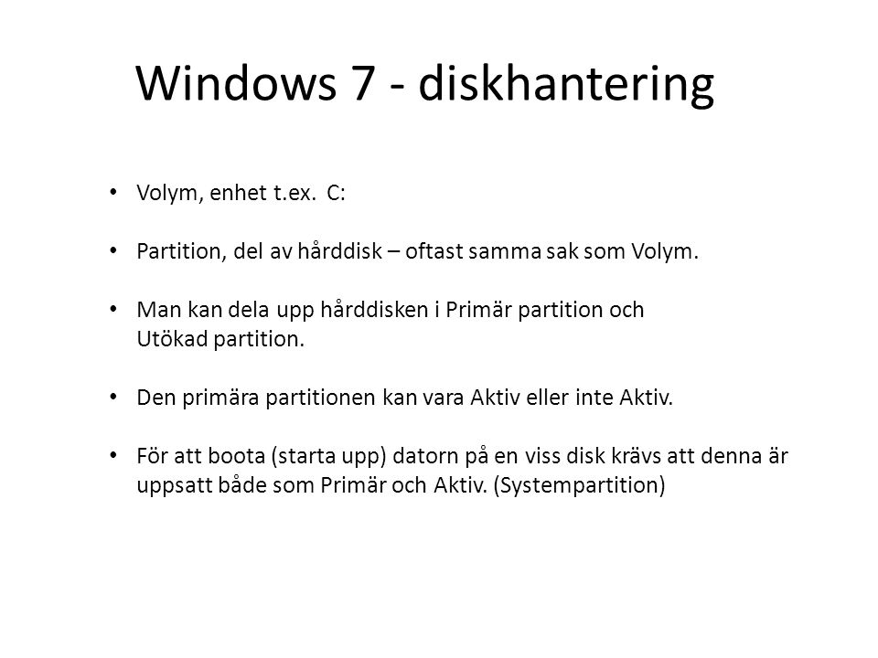Windows 7 - diskhantering Volym, enhet t.ex. C: Partition, del av hårddisk – oftast samma sak som Volym. Man kan dela upp hårddisken i Primär partitio