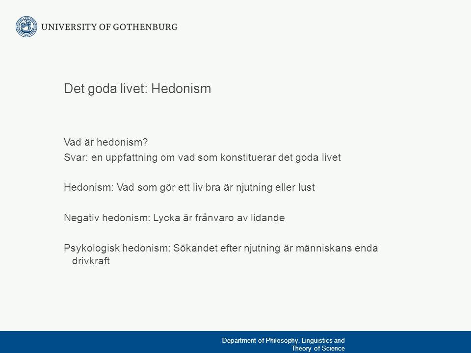Det goda livet: Hedonism Vad är hedonism? Svar: en uppfattning om vad som konstituerar det goda livet Hedonism: Vad som gör ett liv bra är njutning el