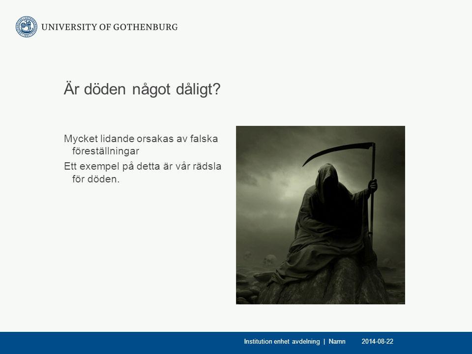 Är döden något dåligt? Mycket lidande orsakas av falska föreställningar Ett exempel på detta är vår rädsla för döden. 2014-08-22Institution enhet avde