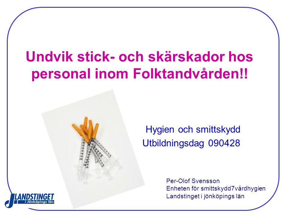Undvik stick- och skärskador hos personal inom Folktandvården!! Hygien och smittskydd Utbildningsdag 090428 Per-Olof Svensson Enheten för smittskydd7v
