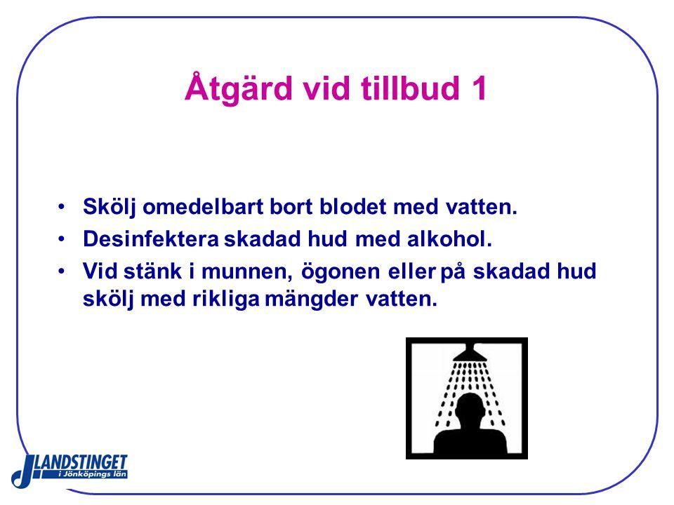Åtgärd vid tillbud 1 Skölj omedelbart bort blodet med vatten. Desinfektera skadad hud med alkohol. Vid stänk i munnen, ögonen eller på skadad hud sköl