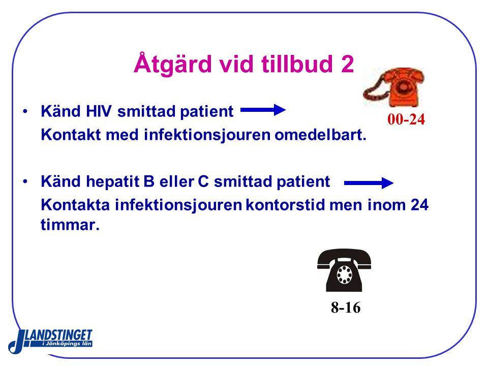 Åtgärd vid tillbud 2 Känd HIV smittad patient Kontakt med infektionsjouren omedelbart. Känd hepatit B eller C smittad patient Kontakta infektionsjoure