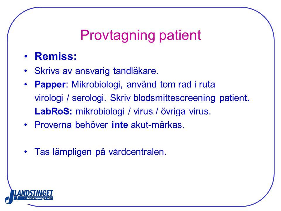 Provtagning patient Remiss: Skrivs av ansvarig tandläkare. Papper: Mikrobiologi, använd tom rad i ruta virologi / serologi. Skriv blodsmittescreening