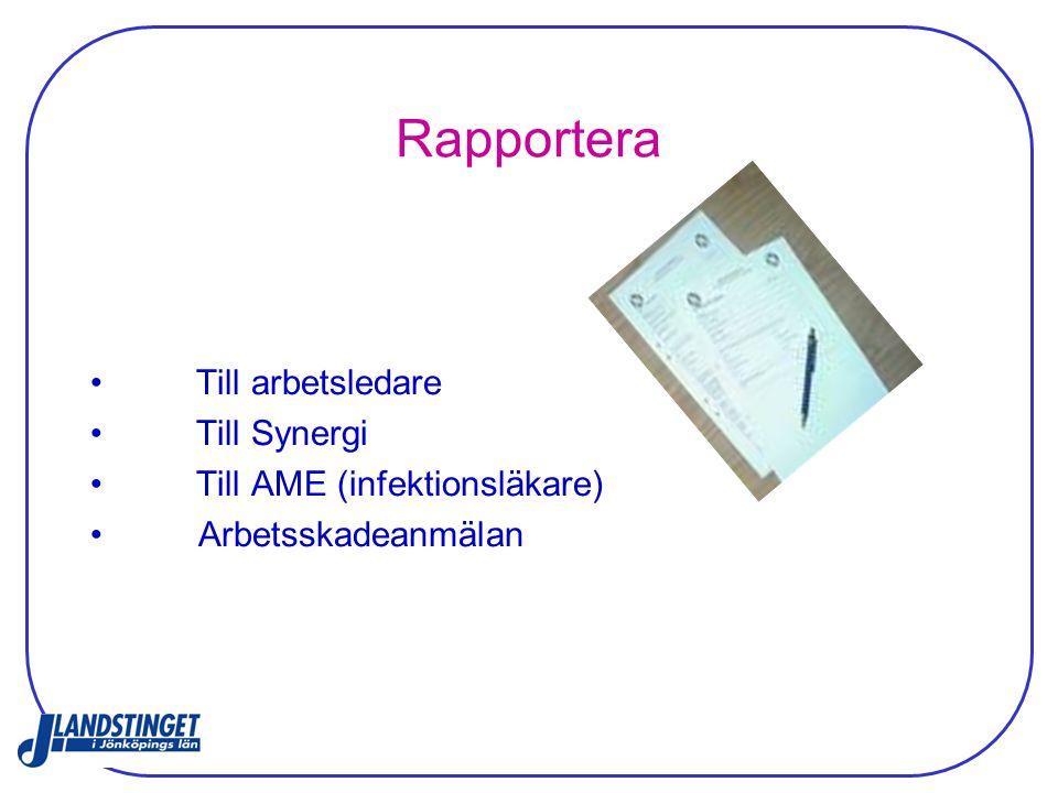 Rapportera Till arbetsledare Till Synergi Till AME (infektionsläkare) Arbetsskadeanmälan