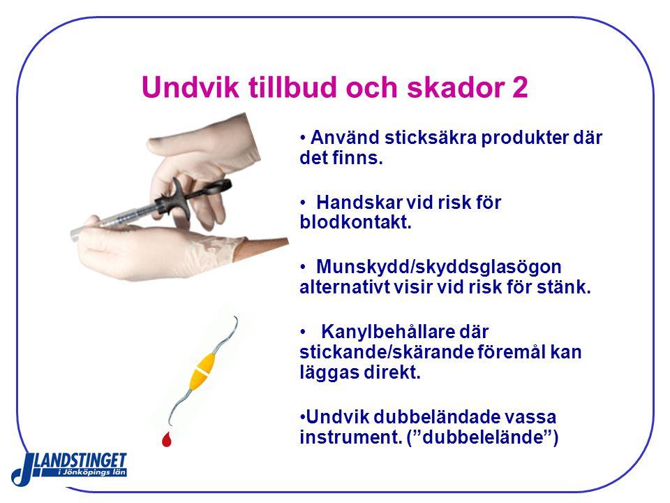 Undvik tillbud och skador 2 Använd sticksäkra produkter där det finns. Handskar vid risk för blodkontakt. Munskydd/skyddsglasögon alternativt visir vi