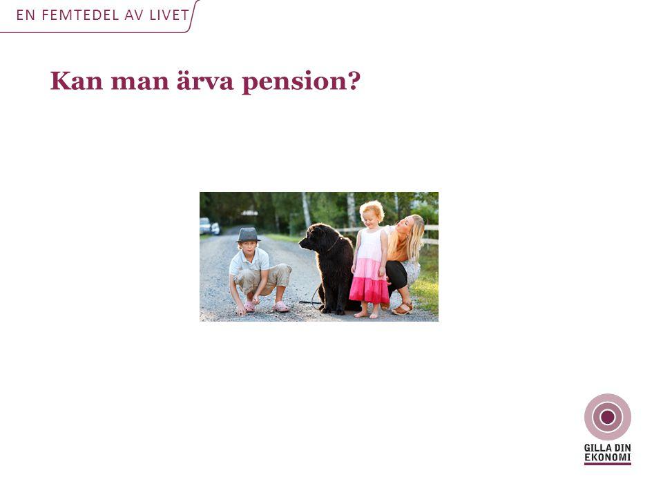 Kan man ärva pension? EN FEMTEDEL AV LIVET
