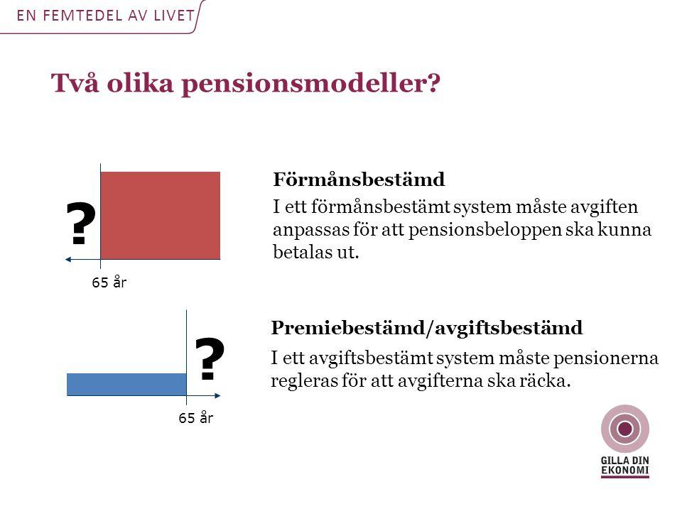 Två olika pensionsmodeller? EN FEMTEDEL AV LIVET Förmånsbestämd I ett förmånsbestämt system måste avgiften anpassas för att pensionsbeloppen ska kunna