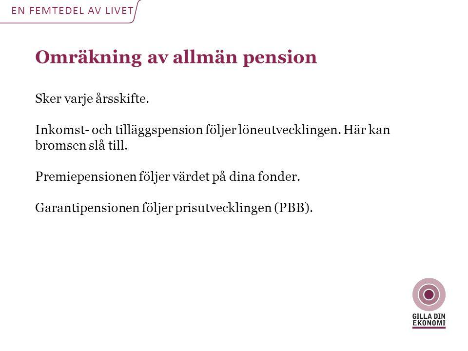 Omräkning av allmän pension Sker varje årsskifte. Inkomst- och tilläggspension följer löneutvecklingen. Här kan bromsen slå till. Premiepensionen följ