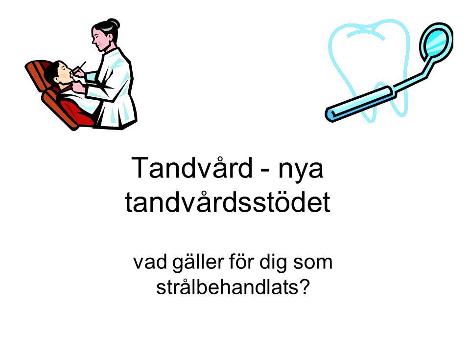 Tandvård - nya tandvårdsstödet vad gäller för dig som strålbehandlats?