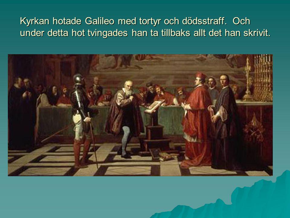GALILEO GALILEI Ett av de mest berömda exemplen på att kyrkan höll vid sin tro oavsett bevis på motsatsen är konflikten med vetenskapsmannen Galileo G
