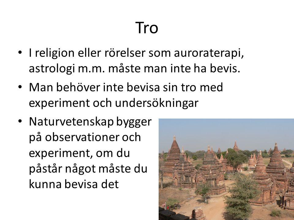 Tro I religion eller rörelser som auroraterapi, astrologi m.m. måste man inte ha bevis. Man behöver inte bevisa sin tro med experiment och undersöknin
