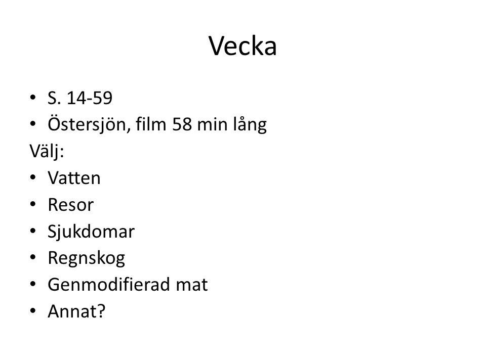 Vecka S. 14-59 Östersjön, film 58 min lång Välj: Vatten Resor Sjukdomar Regnskog Genmodifierad mat Annat?