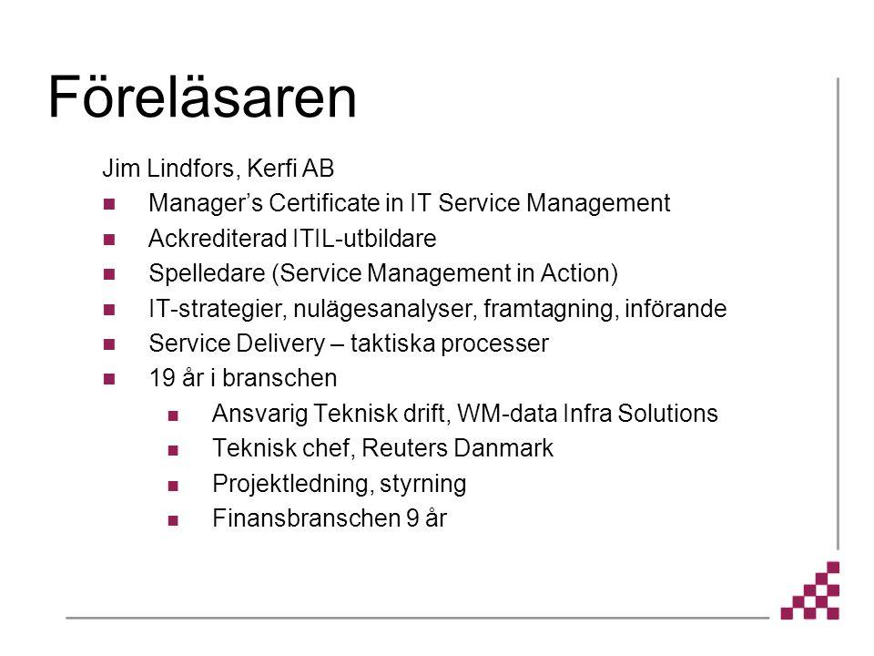 Föreläsaren Jim Lindfors, Kerfi AB Manager's Certificate in IT Service Management Ackrediterad ITIL-utbildare Spelledare (Service Management in Action