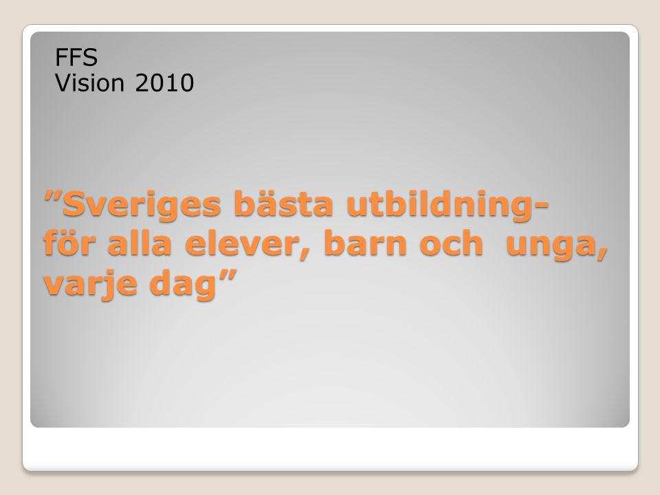 """""""Sveriges bästa utbildning- för alla elever, barn och unga, varje dag"""" FFS Vision 2010"""