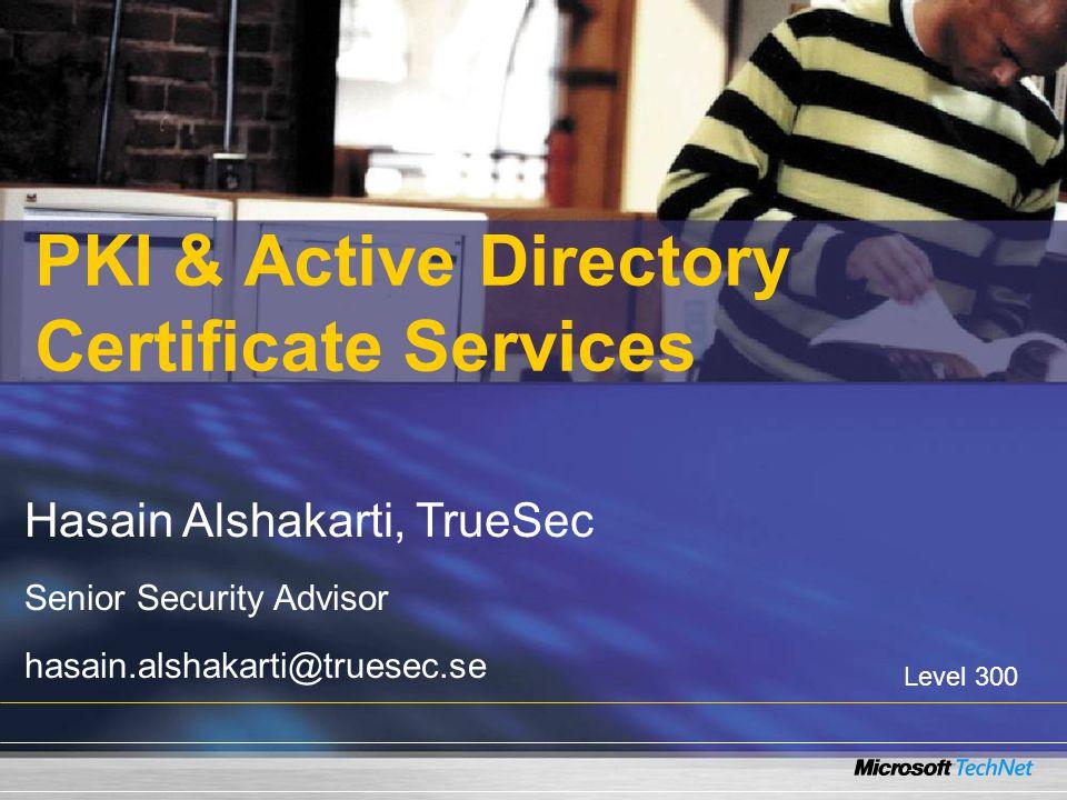 PKI & Active Directory Certificate Services Hasain Alshakarti, TrueSec Senior Security Advisor hasain.alshakarti@truesec.se Level 300