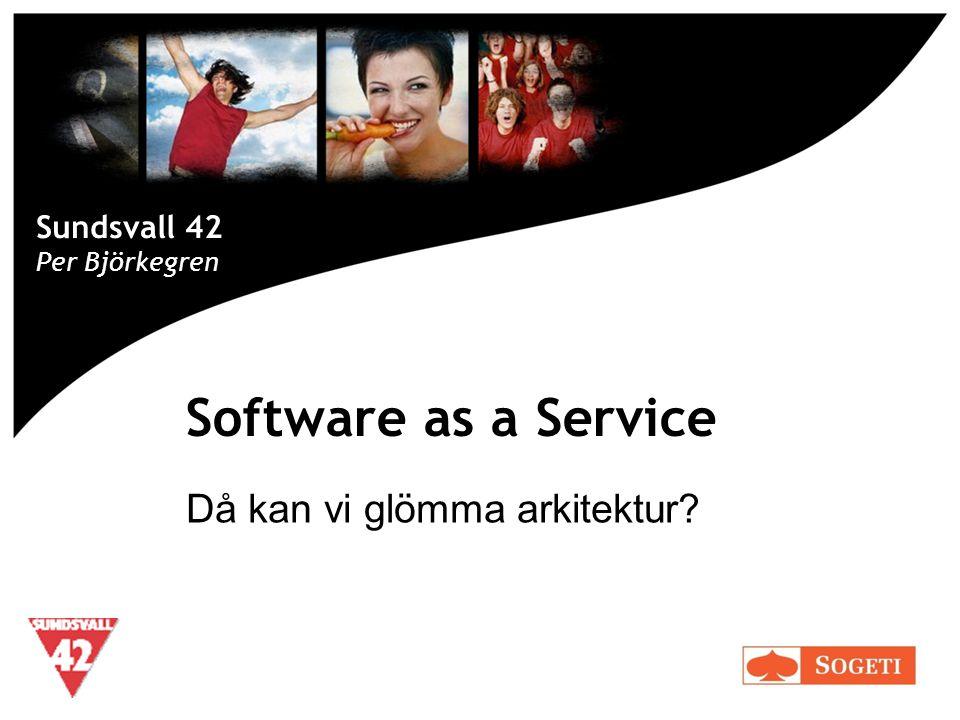 Sundsvall 42 Per Björkegren Software as a Service Då kan vi glömma arkitektur?