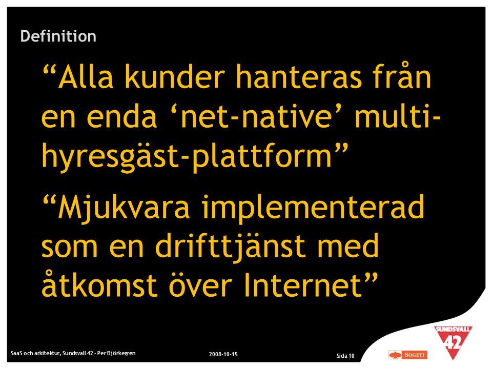 """Definition """"Alla kunder hanteras från en enda 'net-native' multi- hyresgäst-plattform"""" """"Mjukvara implementerad som en drifttjänst med åtkomst över Int"""