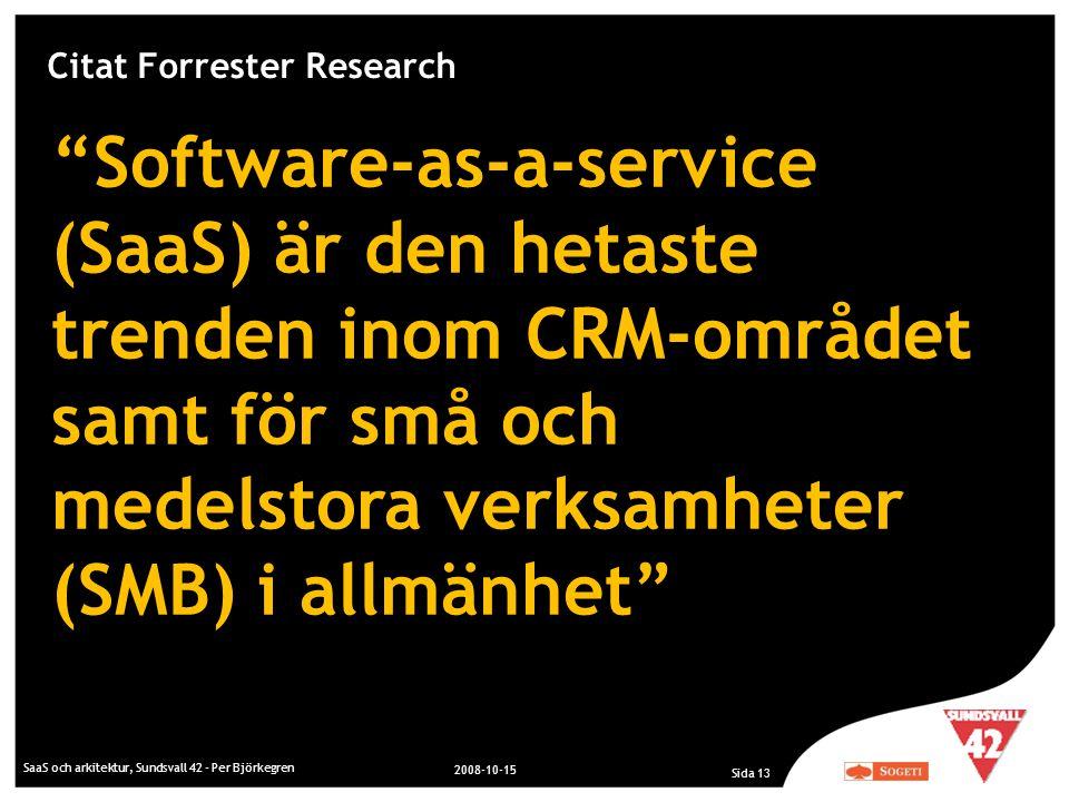 """SaaS och arkitektur, Sundsvall 42 - Per Björkegren 2008-10-15 Sida 13 """"Software-as-a-service (SaaS) är den hetaste trenden inom CRM-området samt för s"""