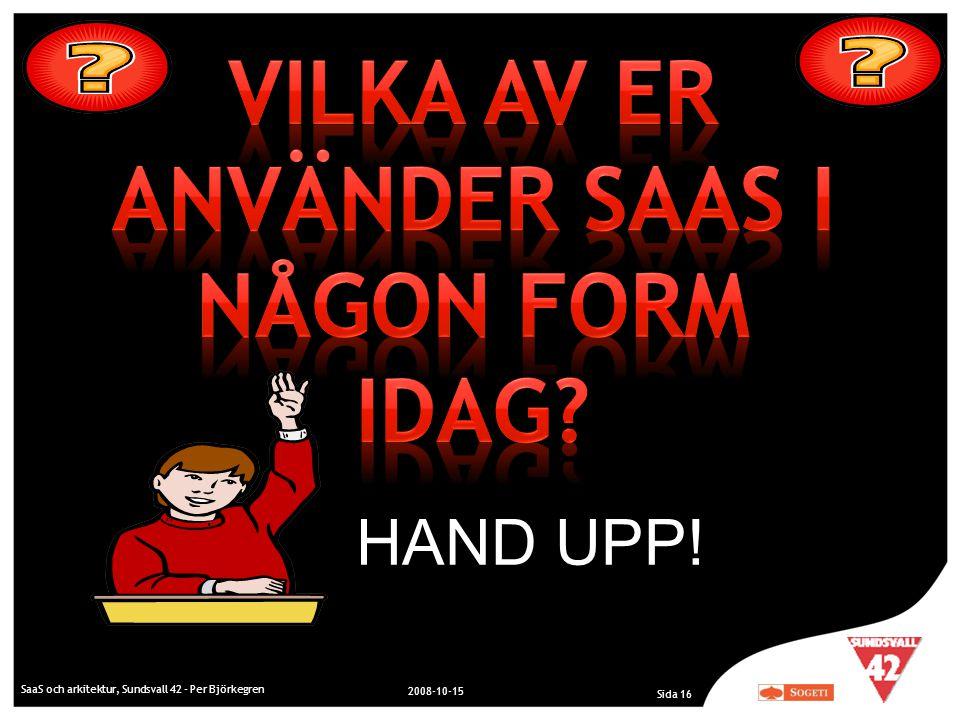 SaaS och arkitektur, Sundsvall 42 - Per Björkegren 2008-10-15 Sida 16 HAND UPP!