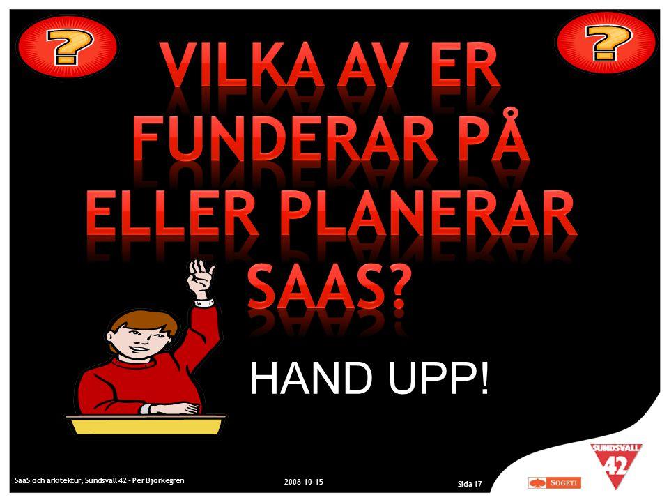 SaaS och arkitektur, Sundsvall 42 - Per Björkegren 2008-10-15 Sida 17 HAND UPP!