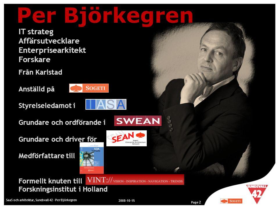 2008-10-15 Page 2 IT strateg Affärsutvecklare Enterprisearkitekt Forskare Från Karlstad Anställd på Styrelseledamot i Grundare och ordförande i Grunda