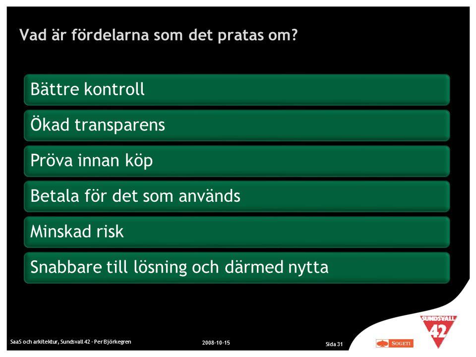 Vad är fördelarna som det pratas om? SaaS och arkitektur, Sundsvall 42 - Per Björkegren 2008-10-15 Sida 31 Bättre kontrollÖkad transparensPröva innan