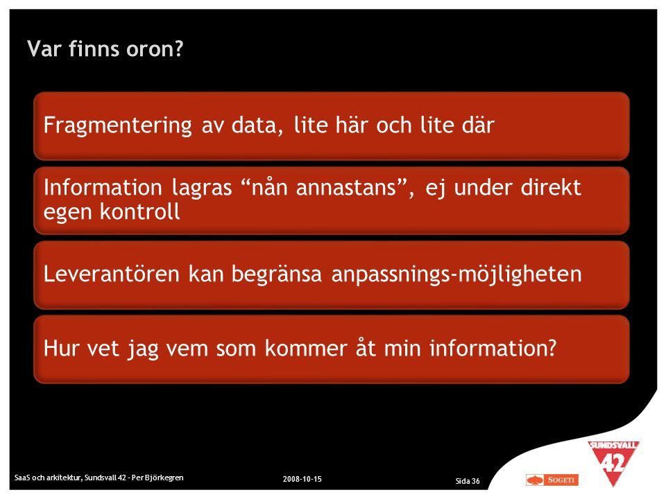Var finns oron? SaaS och arkitektur, Sundsvall 42 - Per Björkegren 2008-10-15 Sida 36 Fragmentering av data, lite här och lite där Information lagras
