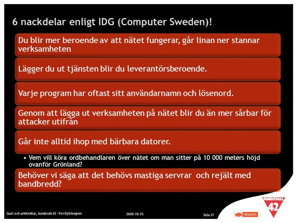 6 nackdelar enligt IDG (Computer Sweden)! SaaS och arkitektur, Sundsvall 42 - Per Björkegren 2008-10-15 Sida 37 Du blir mer beroende av att nätet fung