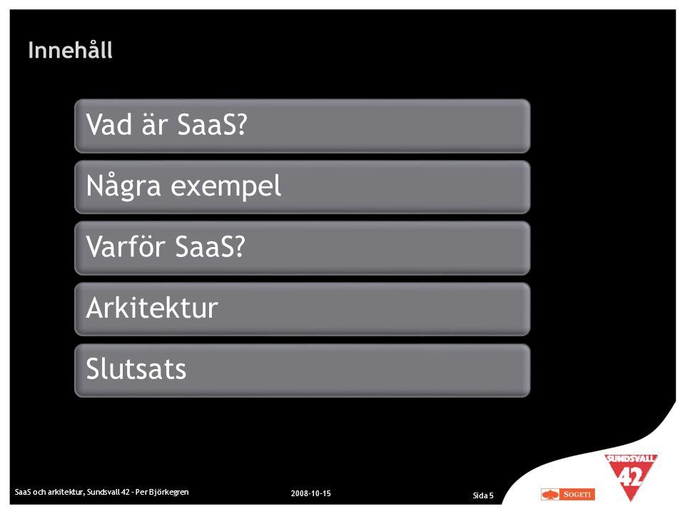Innehåll SaaS och arkitektur, Sundsvall 42 - Per Björkegren 2008-10-15 Sida 5 Vad är SaaS?Några exempelVarför SaaS?ArkitekturSlutsats