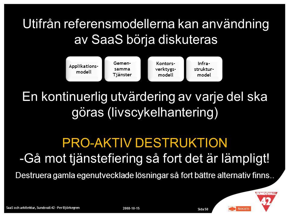 SaaS och arkitektur, Sundsvall 42 - Per Björkegren 2008-10-15 Sida 50 Applikations- modell Applikations- modell i Gemen- samma Tjänster Gemen- samma T