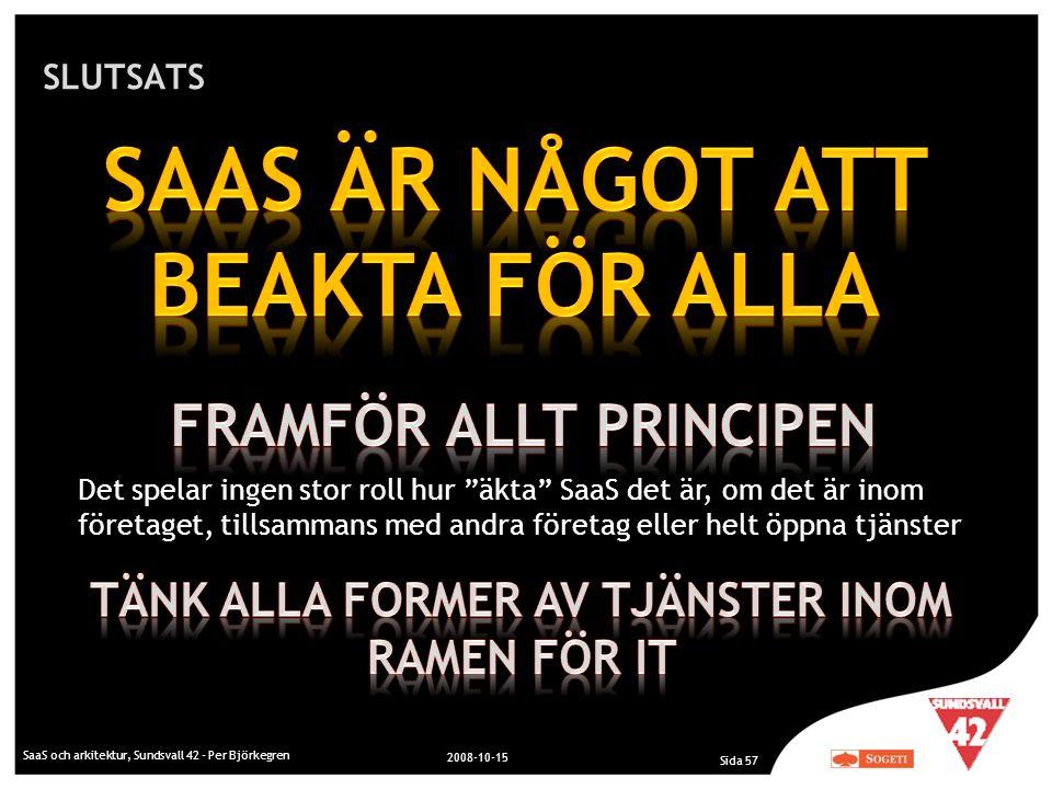 """SLUTSATS SaaS och arkitektur, Sundsvall 42 - Per Björkegren 2008-10-15 Sida 57 Det spelar ingen stor roll hur """"äkta"""" SaaS det är, om det är inom föret"""