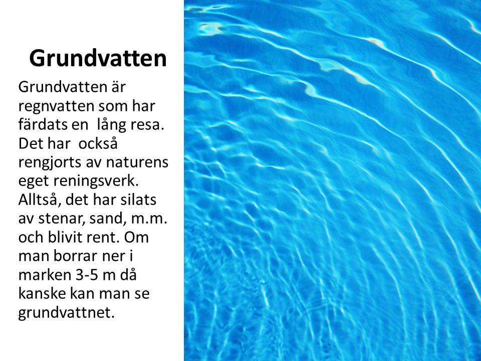 Grundvatten Grundvatten är regnvatten som har färdats en lång resa.