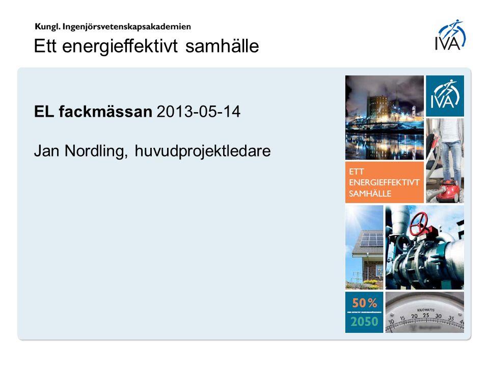 Ett energieffektivt samhälle EL fackmässan 2013-05-14 Jan Nordling, huvudprojektledare