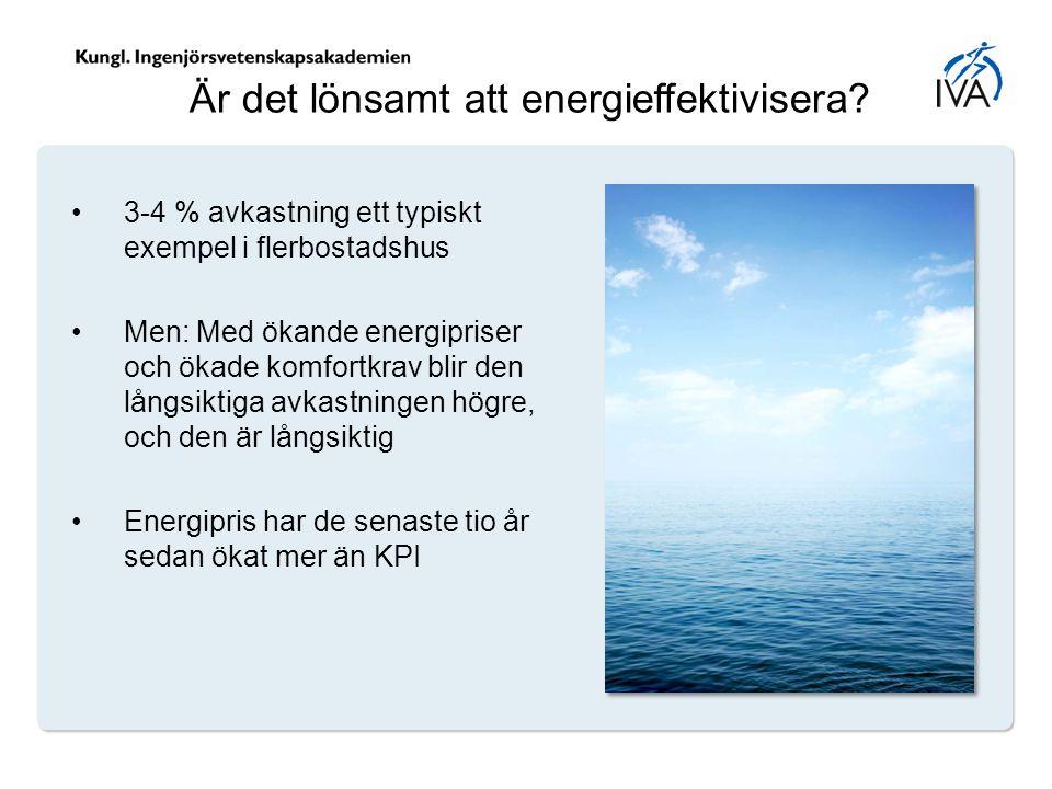 Är det lönsamt att energieffektivisera? 3-4 % avkastning ett typiskt exempel i flerbostadshus Men: Med ökande energipriser och ökade komfortkrav blir
