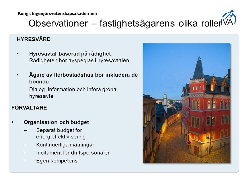 Observationer – fastighetsägarens olika roller HYRESVÄRD Hyresavtal baserad på rådighet Rådigheten bör avspeglas i hyresavtalen Ägare av flerbostadshu